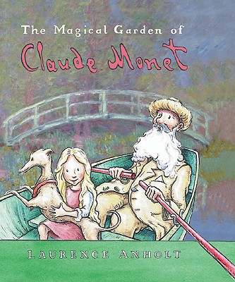 The Magical Garden of Claude  Monet By Anholt, Laurence